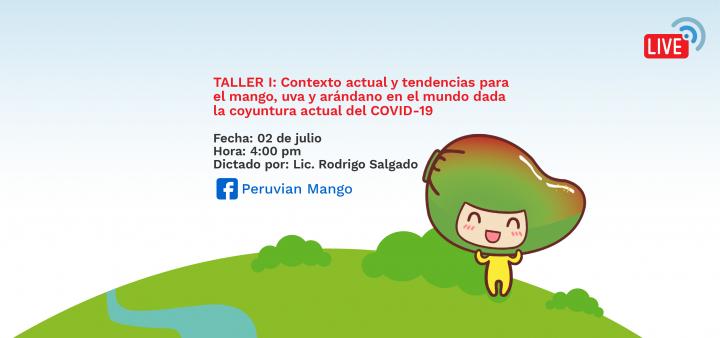 TALLER I: Contexto actual y tendencias para el mango, uva y arándano en el mundo dada la coyuntura actual del COVID-19